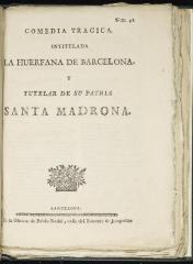 Comedia trágica intitulada La huerfana de Barcelona y tutelar de su patria Santa Madrona.