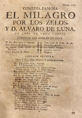 Comedia famosa. El milagro por los zelos, y D. Alvaro de Luna. /