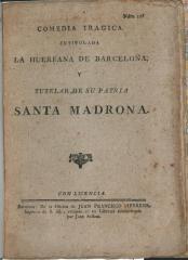 Comedia tragica. Intitulada La huerfana de Barcelona, y tutelar de su patria Santa Madrona.