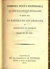 Comedia nueva patriotica : el lord Wellington triunfante : ó bien sea la batalla de los Arapiles y destrucción de Marmont,